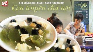 Chè Khúc Bạch Thạch Găng Ngược Đời : Cha Truyền Con Nối | Món Ngon Yan Food