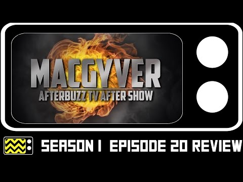 MacGyver Season 1 Episode 20 Review & After Show | AfterBuzz TV