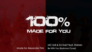 MC Zali & DJ HaLF feat. Roldan - Be With You (Bushman Cover) [100% Made For You] mp3
