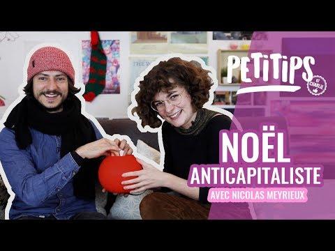 COMMENT PASSER UN NOËL ANTICAPITALISTE? (avec Nicolas Meyrieux) - PETITIPS #11