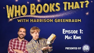 Who Books That? with Harrison Greenbaum, Ep. 1: MAC KING (with surprise guest LANCE BURTON)