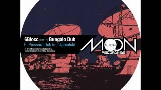 6Blocc meets Bungalo Dub - Pressure Dub ft. Jamalski