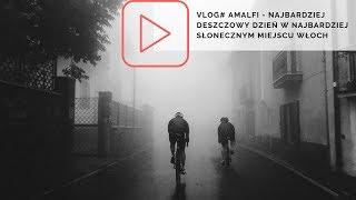 VLOG#: Amalfi - najbardziej deszczowy dzień w najbardziej słonecznej części Włoch
