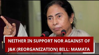 Neither in support nor against of Jammu and Kashmir (Reorganisation) Bill Mamata Banerjee