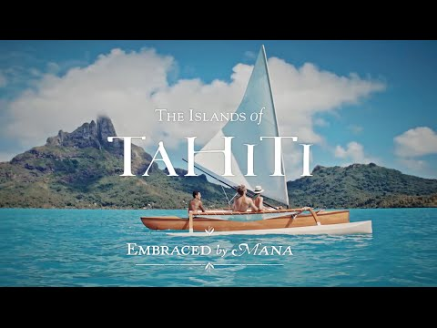 The Islands of Tahiti - Embraced by Mana