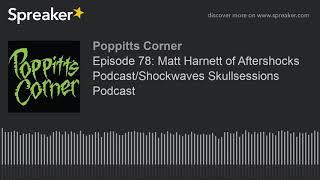 Episode 78: Matt Harnett of Aftershocks Podcast/Shockwaves Skullsessions Podcast