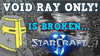 STARCRAFT 2 IS A PERFECTLY BALANCED GAME WITH NO EXPLOITS - Void Ray Only Challenge