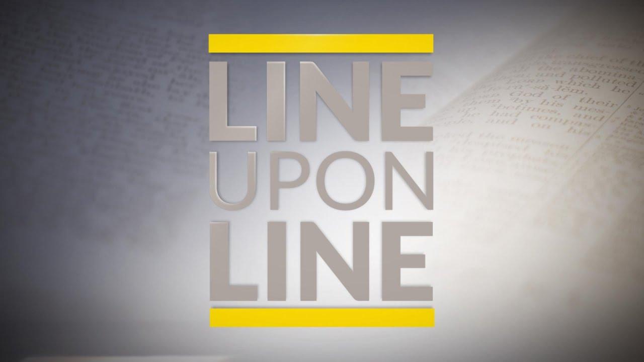 Line Upon Line - Ep. 7