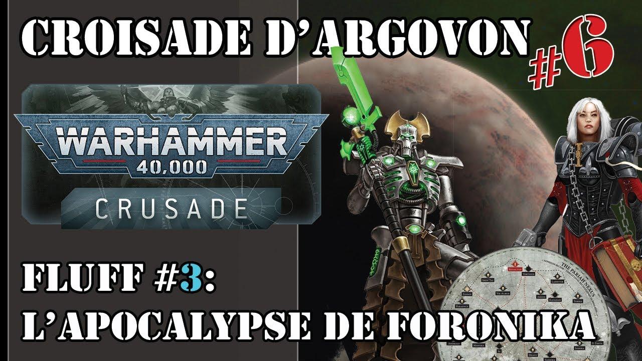 """Warhammer 40,000: Croisade d'Argovon #6 -  Fluff #3 """"L' Apocalypse de Foronika"""" -"""