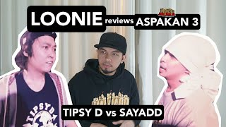 LOONIE | BREAK IT DOWN: Rap Battle Review E155 | ASPAKAN 3: TIPSY D vs SAYADD