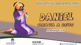 Daniel orava a Deus - Aula Escola Dominical Departamento Infantil