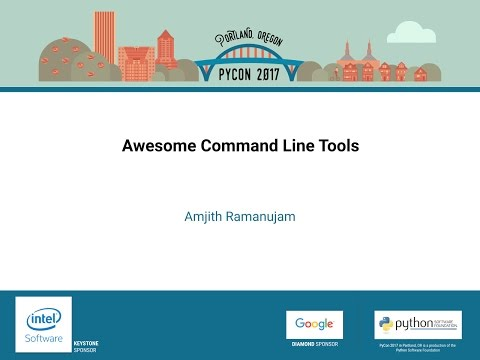 Amjith Ramanujam   Awesome Command Line Tools   PyCon 2017