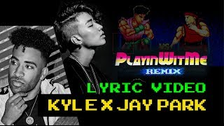JAY PARK (박재범) & KYLE - Playinwitme [Remix] | Lyric Video