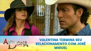 A Dona - Valentina Termina seu relacionamento  Com José Miguel
