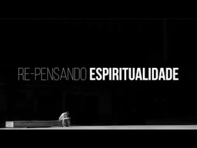RE-PENSANDO ESPIRITUALIDADE - 7 de 8 - A VIDA PARTE 2