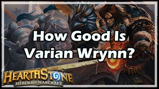 [Hearthstone] How Good Is Varian Wrynn?