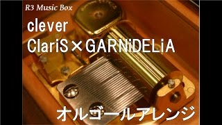 clever/ClariS×GARNiDELiA【オルゴール】 (アニメ「クオリディア・コード」ED)