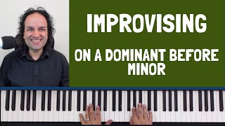 Improvising on a dominant before minor