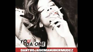 Rihanna - You da one (Dany Rojas & Manu Bermudez Remix)
