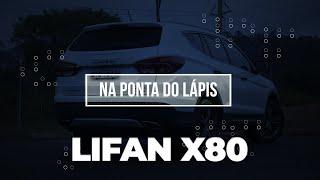 Na Ponta do Lápis: Lifan X80 é quase imbatível pelo o que oferece | Comparativo KBB