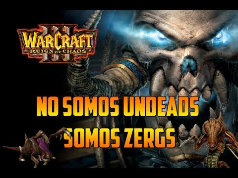 WARCRAFT 3: REIGN OF CHAOS -TENEMOS COMPLEJO DE ZERG - Gameplay Español