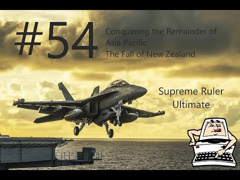 Supreme Ruler Ultimate - Let's Play - Episode# 54 Conquering Asia Pacific - the Fall of New Zealand