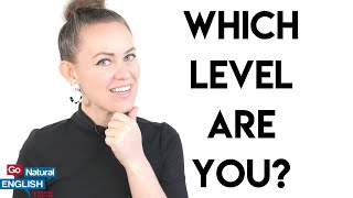 What level is my English? 🤔How to evaluate your own English speaking level | Go Natural English