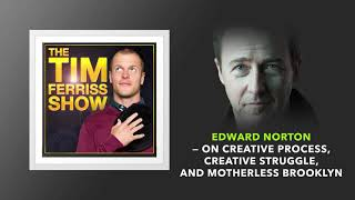 Edward Norton — On Creative Process and Struggle, and Motherless Brooklyn | The Tim Ferriss Show