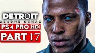 DETROIT BECOME HUMAN Gameplay Walkthrough Part 17 [1080p HD PS4 PRO] - No Commentary