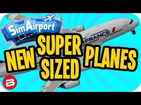 SIM AIRPORT: NEW SUPER SIZED PLANES & FUEL SYSTEM! - SimAirport Update #3