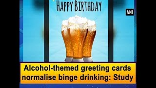 Alcohol-themed greeting cards normalise binge drinking: Study - #Health News