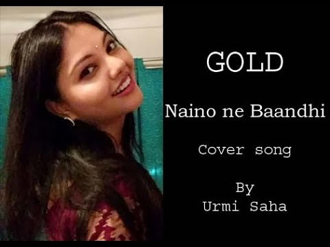 Naino ne baandhi kaisi / Gold Movie song / Urmi Saha