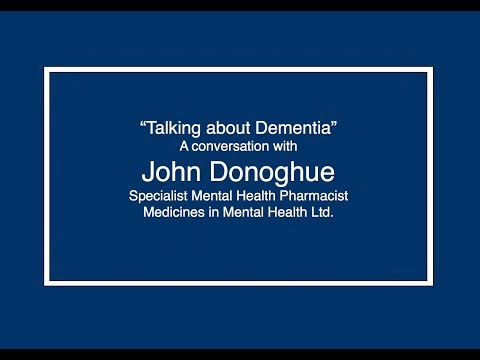 Talking about Dementia - John Donoghue  Specialist Mental Health Pharmacist