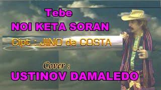 Lagu Tebe Nones Kidun,NOI KETA SORAN ( Cover ) USTINOV DAMALEDO