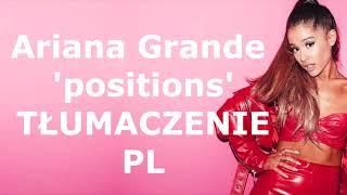 Ariana Grande - Positions [TŁUMACZENIE PL]