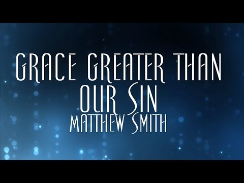 Grace Greater Than Our Sin - Matthew Smith
