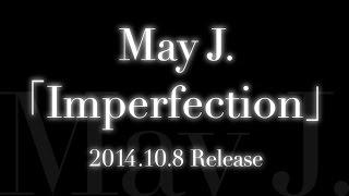 May J.の最新アルバム「Imperfection」。 2014年10月8日発売。 ▽May J. ...