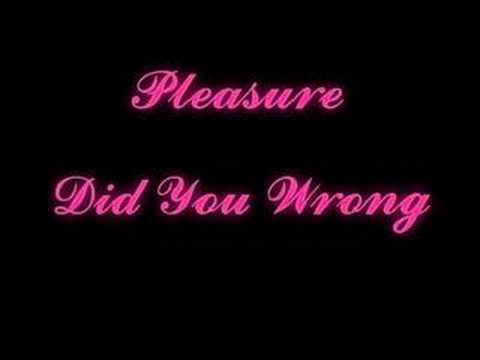 PleasureDid You Wrong