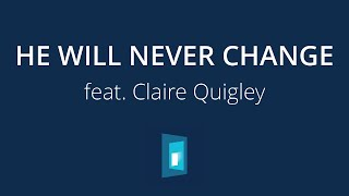 He Will Never Change – 2020 Youth Album feat. Claire Quigley