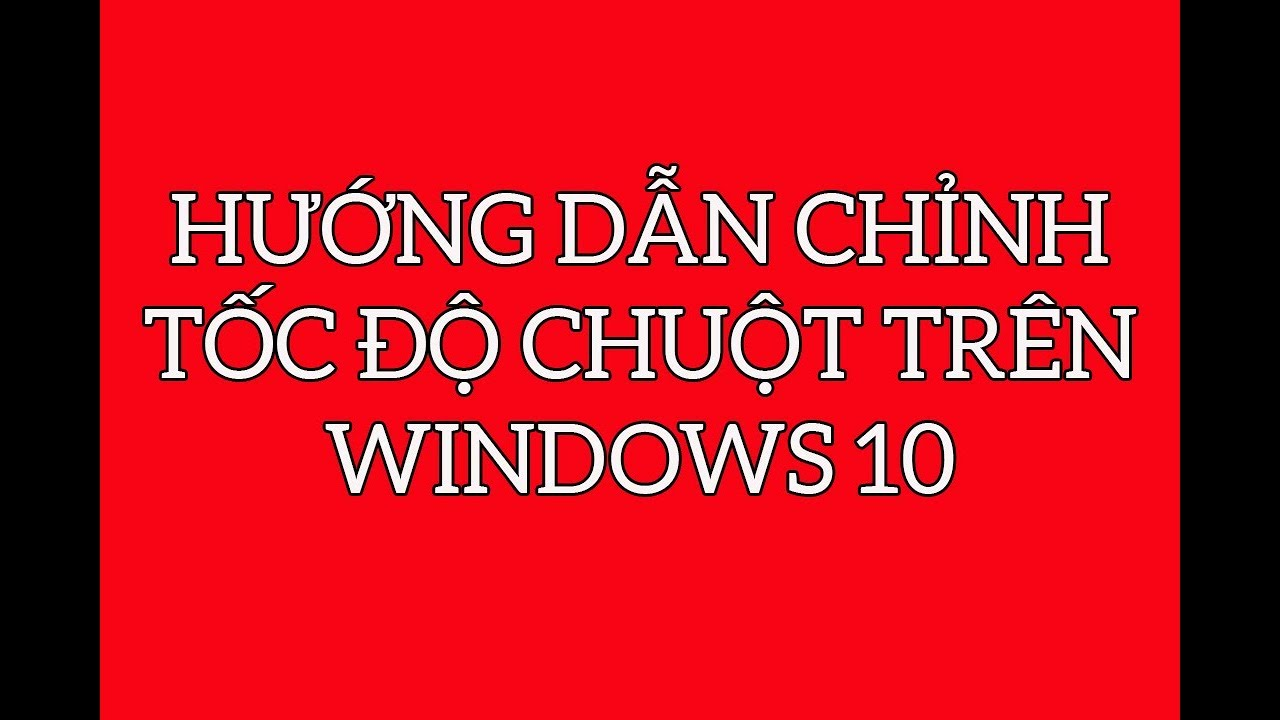 Hướng dẫn chỉnh tốc độ chuột trên windows 10