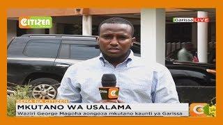 Waziri Fred Matiang'i aongoza mkutano wa usalama katika kaunti ya Garissa