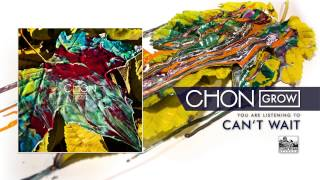 CHON - Can t Wait