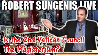 Is the 2nd Vatican Council The Magisterium? | ROBERT SUNGENIS LIVE