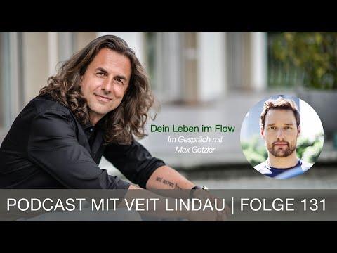 Dein Leben im Flow - Max Gotzler im Gespräch mit Veit Lindau - Folge 131