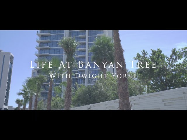 Life at the Banyan Tree with Dwight Yorke.
