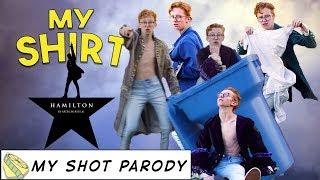 My Shirt - Hamilton the Musical | Parody of My Shot