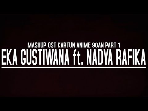 Eka Gustiwana ft. Nadya Rafika - MASHUP OST Anime Kartun 90an Part 1