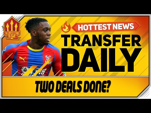 Daniel James & Wan Bissaka Transfers Done? Man Utd Transfer News
