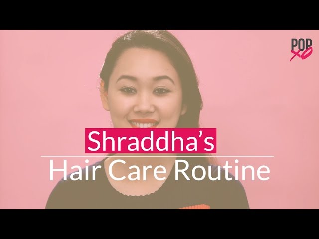 Shraddha's Hair Care Routine - POPxo Beauty