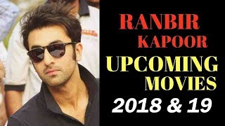 Ranbir Kapoor 06 Upcoming Bollywood movies 2018, 2019 and 2020 with Cast